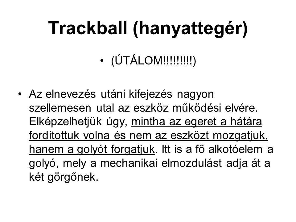 Trackball (hanyattegér) (ÚTÁLOM!!!!!!!!!) Az elnevezés utáni kifejezés nagyon szellemesen utal az eszköz működési elvére. Elképzelhetjük úgy, mintha a