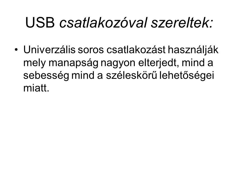 USB csatlakozóval szereltek: Univerzális soros csatlakozást használják mely manapság nagyon elterjedt, mind a sebesség mind a széleskörű lehetőségei m