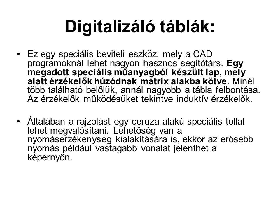 Digitalizáló táblák: Ez egy speciális beviteli eszköz, mely a CAD programoknál lehet nagyon hasznos segítőtárs. Egy megadott speciális műanyagból kész