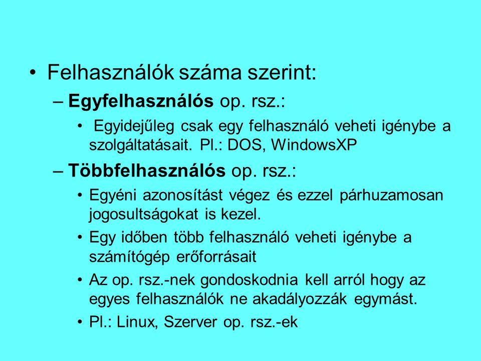Felhasználók száma szerint: –Egyfelhasználós op. rsz.: Egyidejűleg csak egy felhasználó veheti igénybe a szolgáltatásait. Pl.: DOS, WindowsXP –Többfel