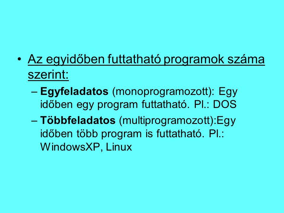 Az egyidőben futtatható programok száma szerint: –Egyfeladatos (monoprogramozott): Egy időben egy program futtatható. Pl.: DOS –Többfeladatos (multipr