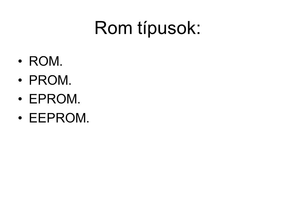 Rom típusok: ROM. PROM. EPROM. EEPROM.
