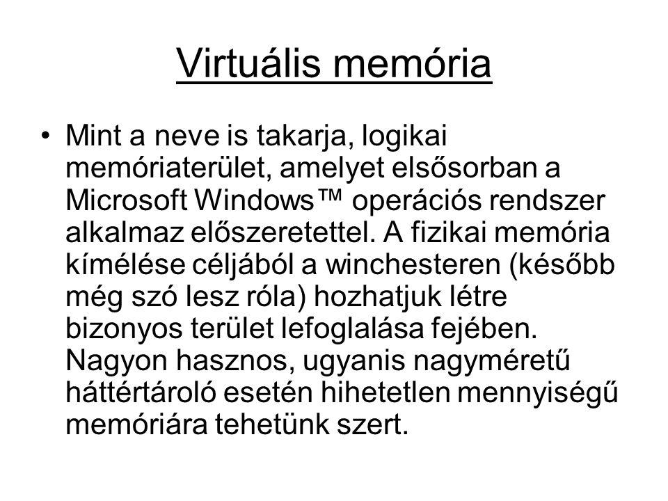 Virtuális memória Mint a neve is takarja, logikai memóriaterület, amelyet elsősorban a Microsoft Windows™ operációs rendszer alkalmaz előszeretettel.