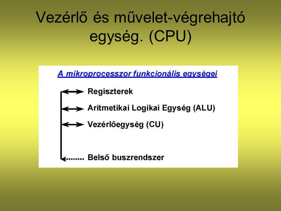Vezérlő és művelet-végrehajtó egység. (CPU)