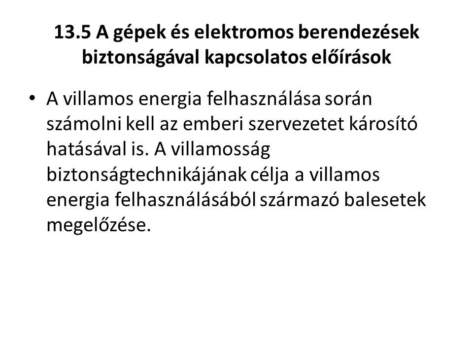 13.5 A gépek és elektromos berendezések biztonságával kapcsolatos előírások A villamos energia felhasználása során számolni kell az emberi szervezetet