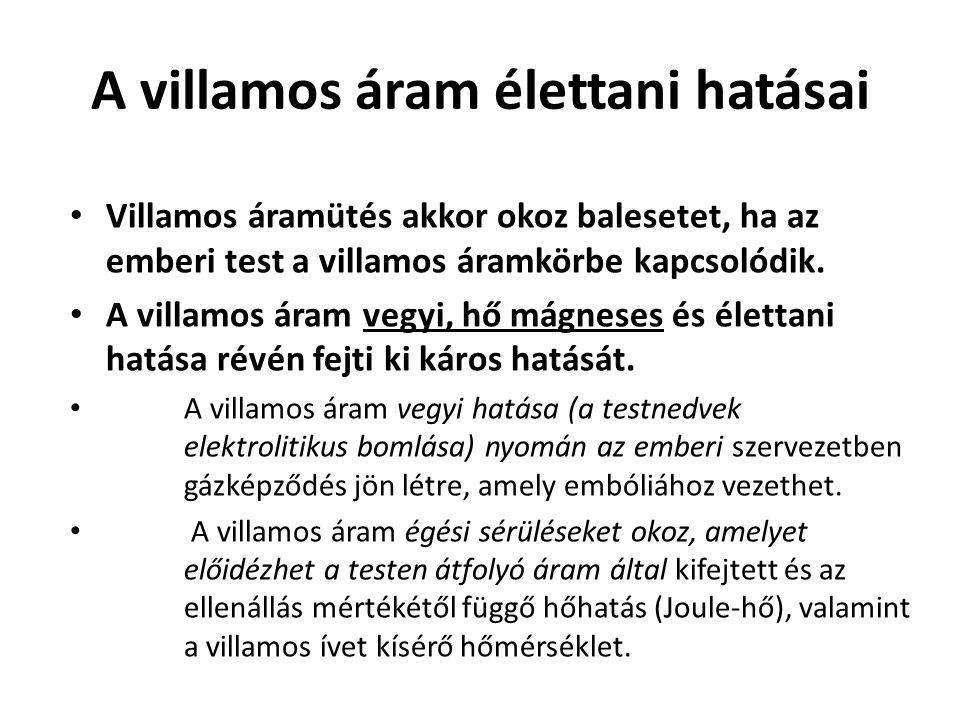 A villamos áram élettani hatásai Villamos áramütés akkor okoz balesetet, ha az emberi test a villamos áramkörbe kapcsolódik. A villamos áram vegyi, hő