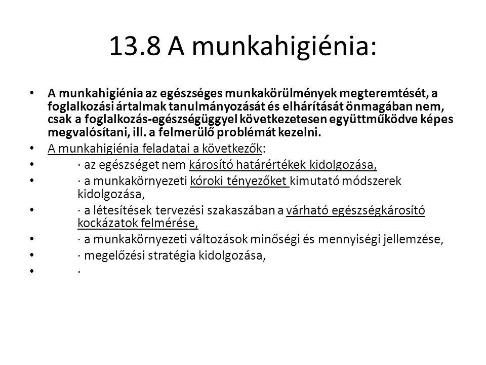 13.8 A munkahigiénia: A munkahigiénia az egészséges munkakörülmények megteremtését, a foglalkozási ártalmak tanulmányozását és elhárítását önmagában n
