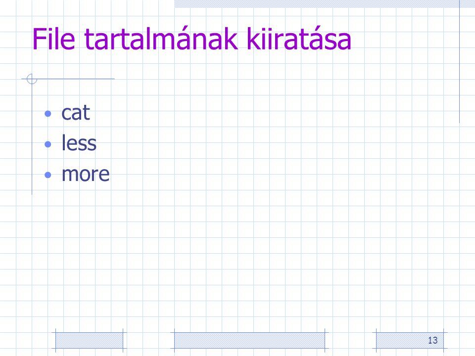 13 File tartalmának kiiratása cat less more