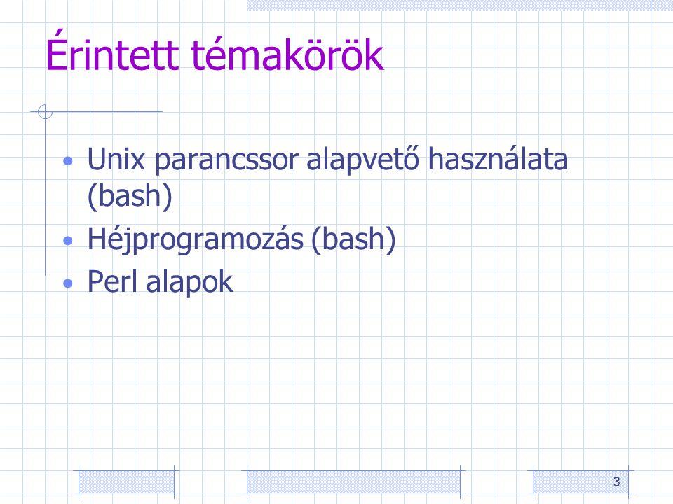 3 Érintett témakörök Unix parancssor alapvető használata (bash) Héjprogramozás (bash) Perl alapok