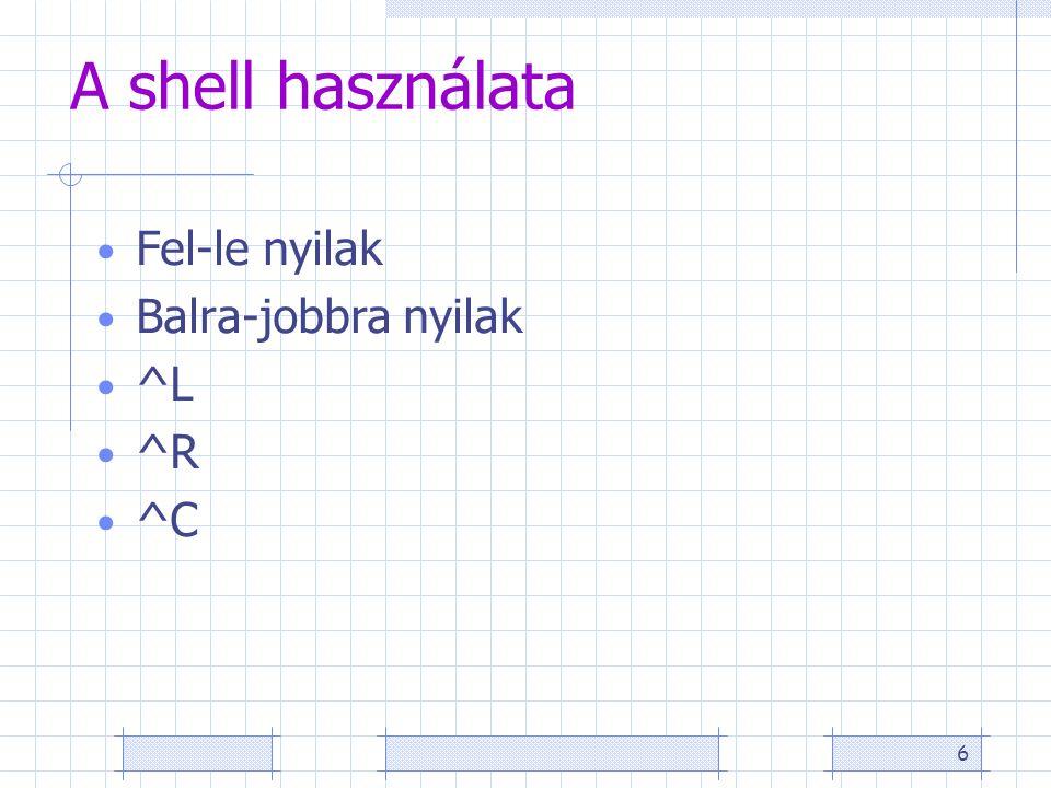 6 A shell használata Fel-le nyilak Balra-jobbra nyilak ^L ^R ^C