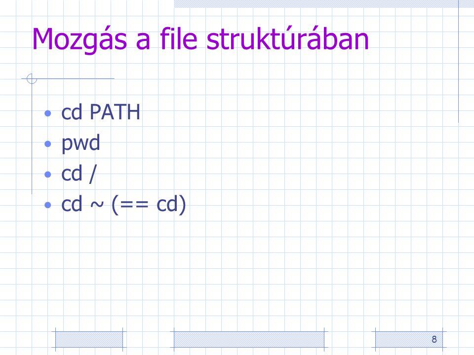 8 Mozgás a file struktúrában cd PATH pwd cd / cd ~ (== cd)