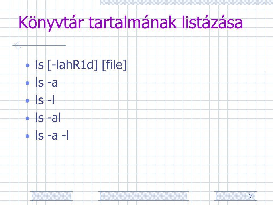 9 Könyvtár tartalmának listázása ls [-lahR1d] [file] ls -a ls -l ls -al ls -a -l