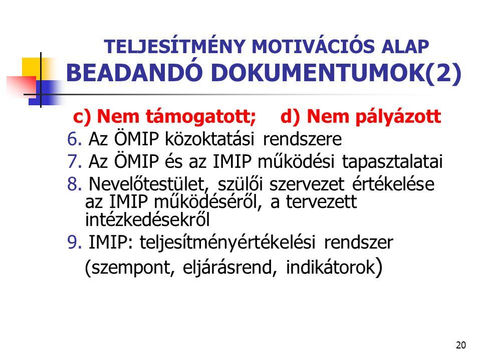 20 TELJESÍTMÉNY MOTIVÁCIÓS ALAP BEADANDÓ DOKUMENTUMOK(2) c) Nem támogatott; d) Nem pályázott 6. Az ÖMIP közoktatási rendszere 7. Az ÖMIP és az IMIP mű