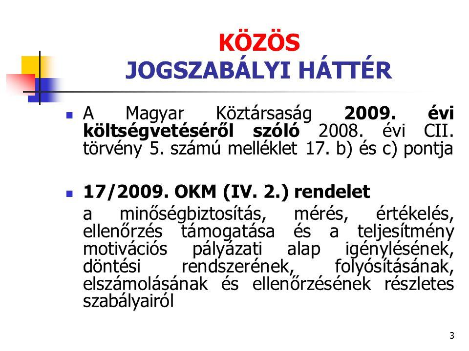 3 KÖZÖS JOGSZABÁLYI HÁTTÉR A Magyar Köztársaság 2009. évi költségvetéséről szóló 2008. évi CII. törvény 5. számú melléklet 17. b) és c) pontja 17/2009