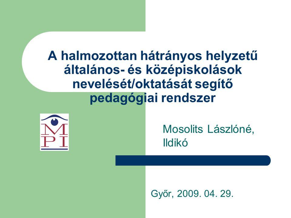 A halmozottan hátrányos helyzetű általános- és középiskolások nevelését/oktatását segítő pedagógiai rendszer Győr, 2009.