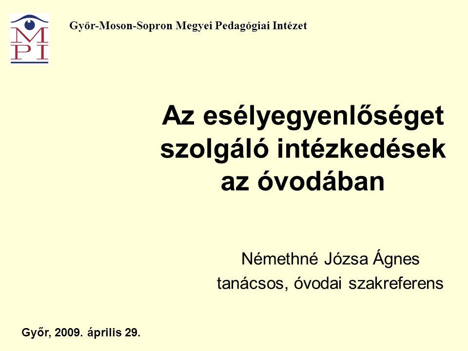 Az esélyegyenlőséget szolgáló intézkedések az óvodában Némethné Józsa Ágnes tanácsos, óvodai szakreferens Győr, 2009.