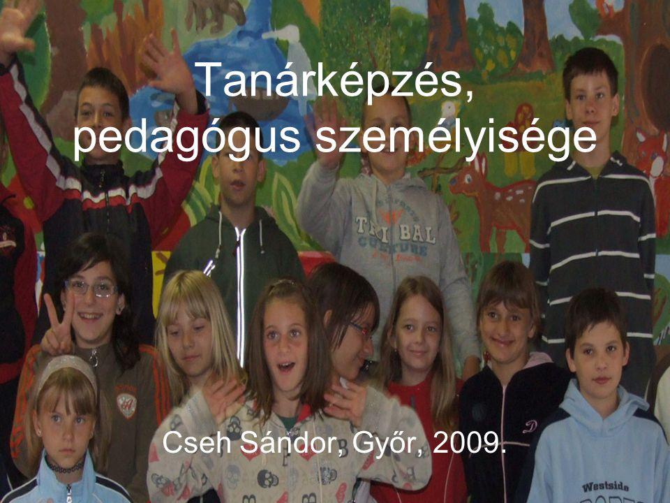 Tanárképzés, pedagógus személyisége Cseh Sándor, Győr, 2009.
