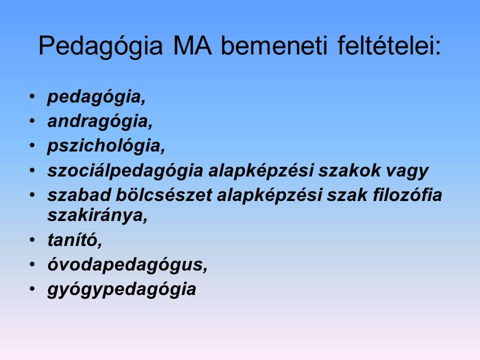 Pedagógia MA bemeneti feltételei: pedagógia, andragógia, pszichológia, szociálpedagógia alapképzési szakok vagy szabad bölcsészet alapképzési szak fil