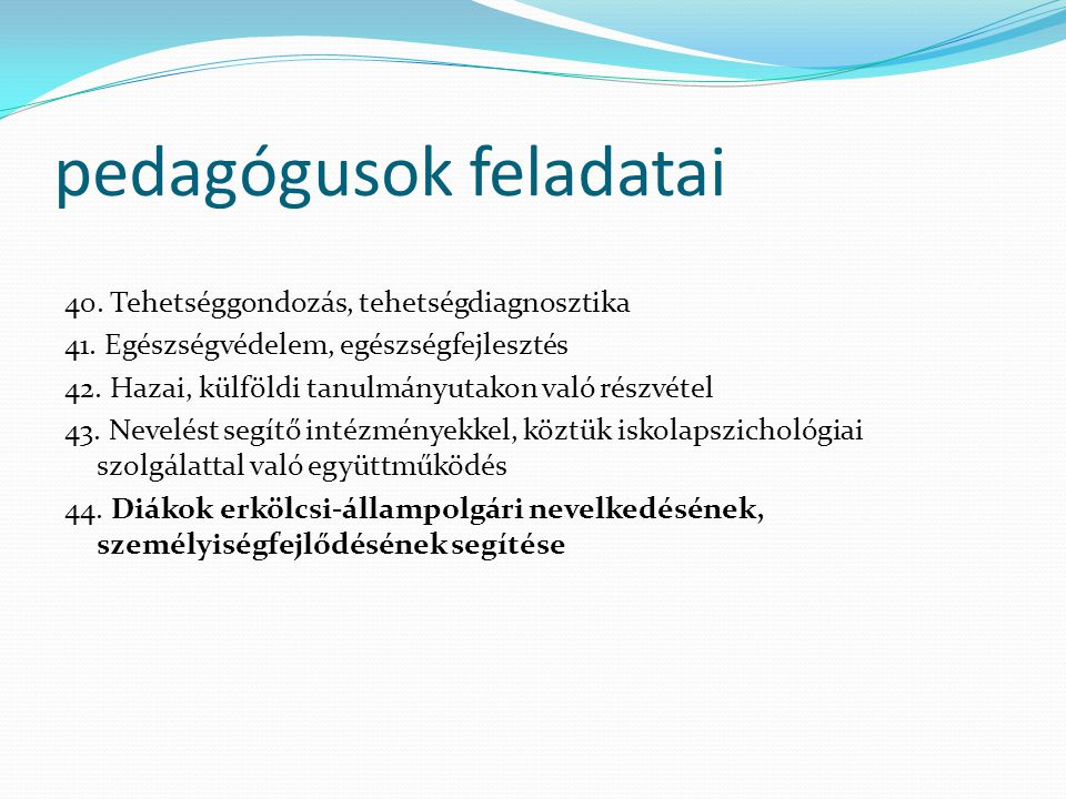 pedagógusok feladatai 40. Tehetséggondozás, tehetségdiagnosztika 41. Egészségvédelem, egészségfejlesztés 42. Hazai, külföldi tanulmányutakon való rész