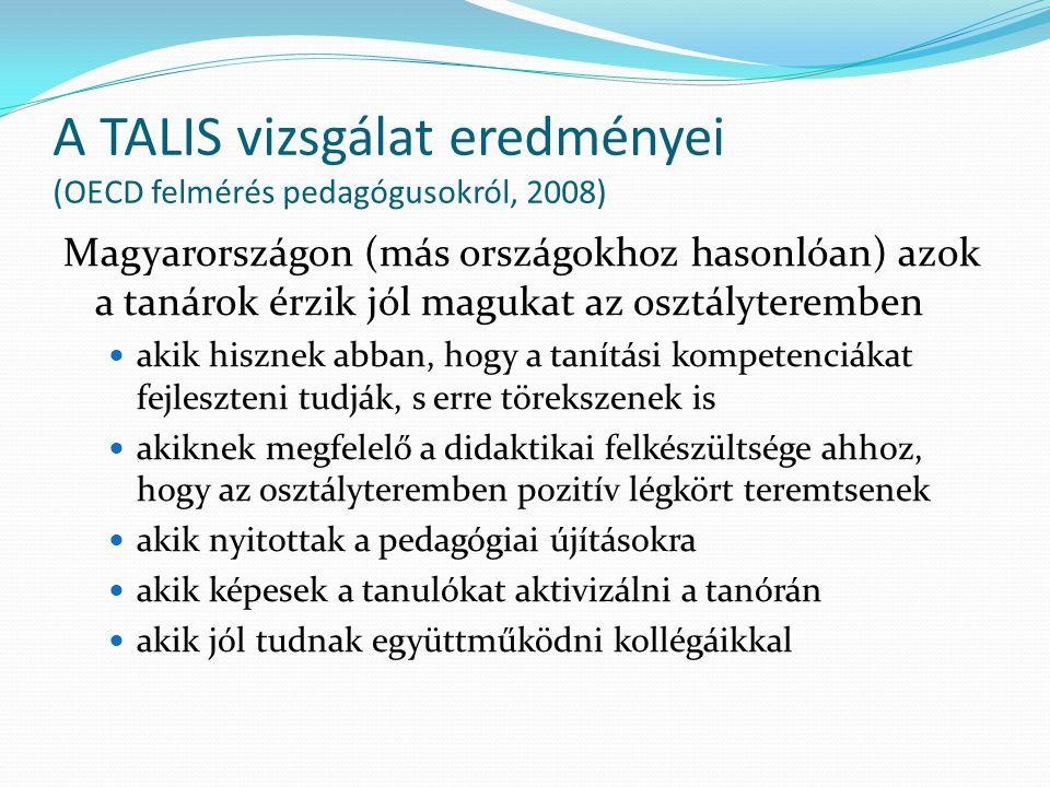 A TALIS vizsgálat eredményei (OECD felmérés pedagógusokról, 2008) Magyarországon (más országokhoz hasonlóan) azok a tanárok érzik jól magukat az osztá