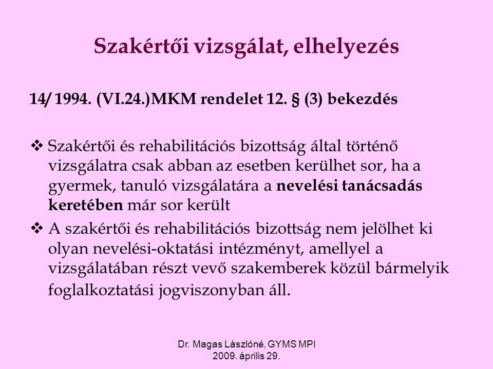 Dr. Magas Lászlóné, GYMS MPI 2009. április 29. Szakértői vizsgálat, elhelyezés 14/ 1994. (VI.24.)MKM rendelet 12. § (3) bekezdés  Szakértői és rehabi