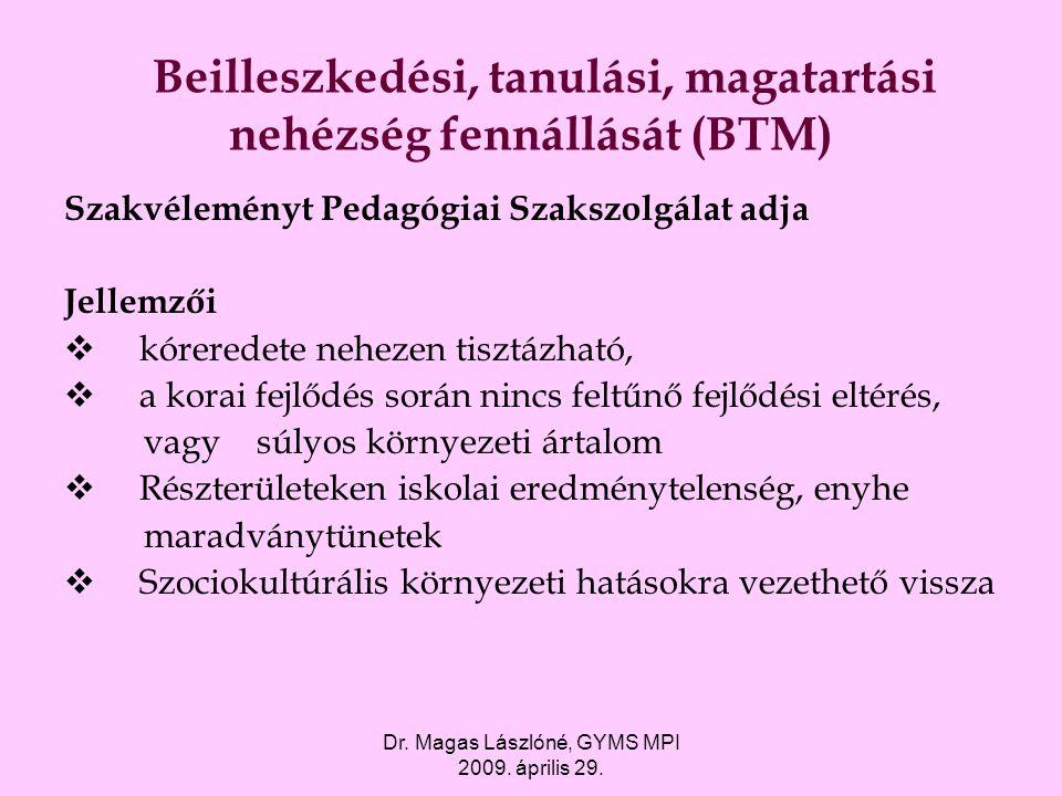 Dr. Magas Lászlóné, GYMS MPI 2009. április 29. Beilleszkedési, tanulási, magatartási nehézség fennállását (BTM) Szakvéleményt Pedagógiai Szakszolgálat