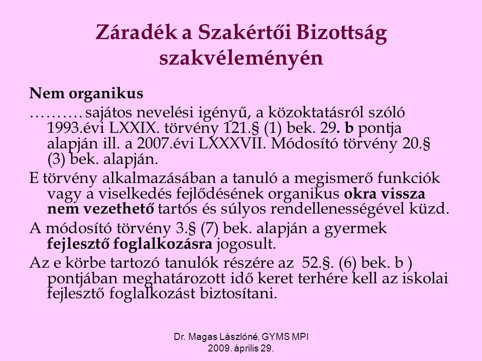 Dr. Magas Lászlóné, GYMS MPI 2009. április 29. Záradék a Szakértői Bizottság szakvéleményén Nem organikus ………. sajátos nevelési igényű, a közoktatásró