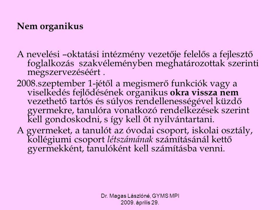 Dr. Magas Lászlóné, GYMS MPI 2009. április 29. Nem organikus A nevelési –oktatási intézmény vezetője felelős a fejlesztő foglalkozás szakvéleményben m