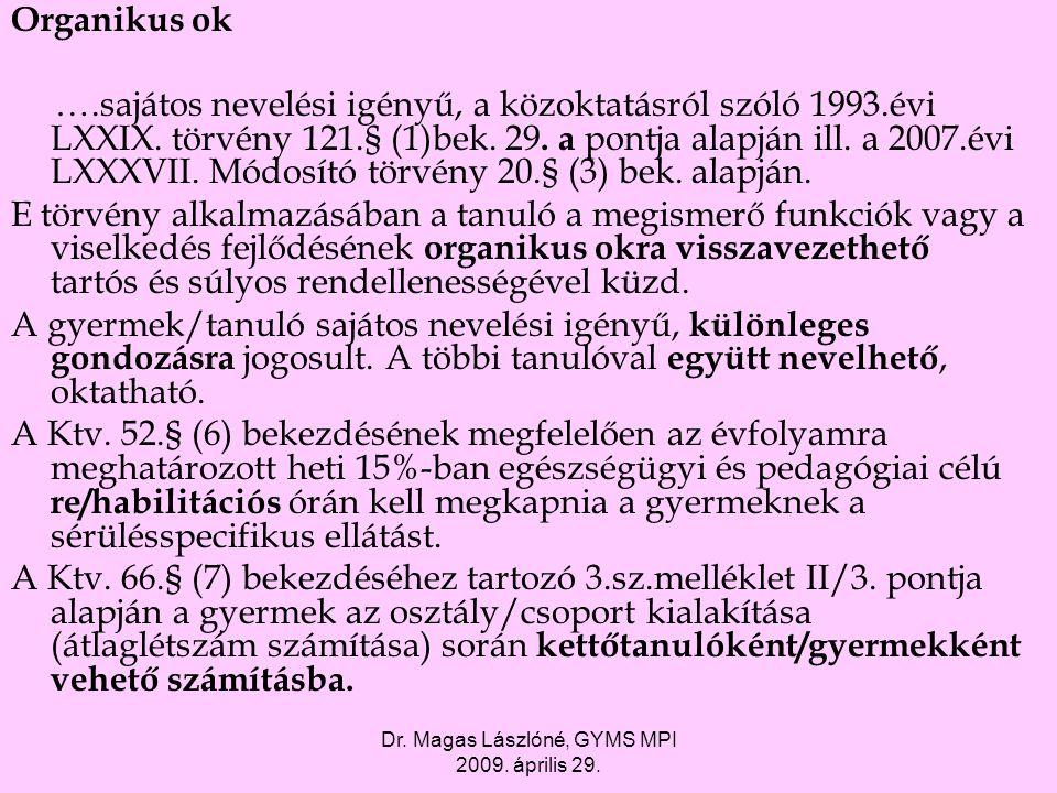 Dr. Magas Lászlóné, GYMS MPI 2009. április 29. Organikus ok ….sajátos nevelési igényű, a közoktatásról szóló 1993.évi LXXIX. törvény 121.§ (1)bek. 29.