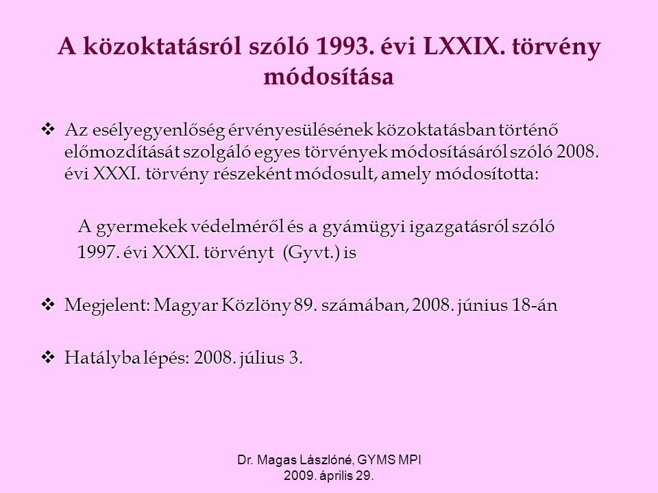 Dr. Magas Lászlóné, GYMS MPI 2009. április 29. A közoktatásról szóló 1993. évi LXXIX. törvény módosítása  Az esélyegyenlőség érvényesülésének közokta