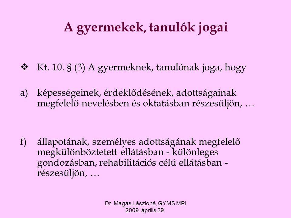 Dr. Magas Lászlóné, GYMS MPI 2009. április 29. A gyermekek, tanulók jogai  Kt. 10. § (3) A gyermeknek, tanulónak joga, hogy a)képességeinek, érdeklőd