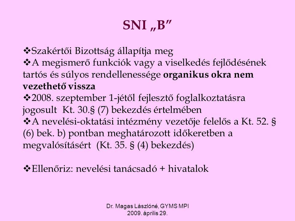 """Dr. Magas Lászlóné, GYMS MPI 2009. április 29. SNI """"B""""  Szakértői Bizottság állapítja meg  A megismerő funkciók vagy a viselkedés fejlődésének tartó"""