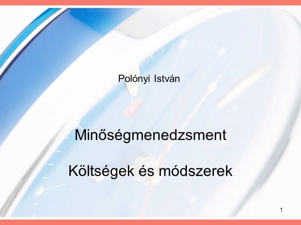 1 Polónyi István Minőségmenedzsment Költségek és módszerek
