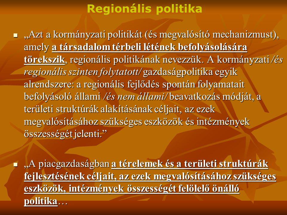 """""""Azt a kormányzati politikát (és megvalósító mechanizmust), amely a társadalom térbeli létének befolyásolására törekszik, regionális politikának nevezzük."""