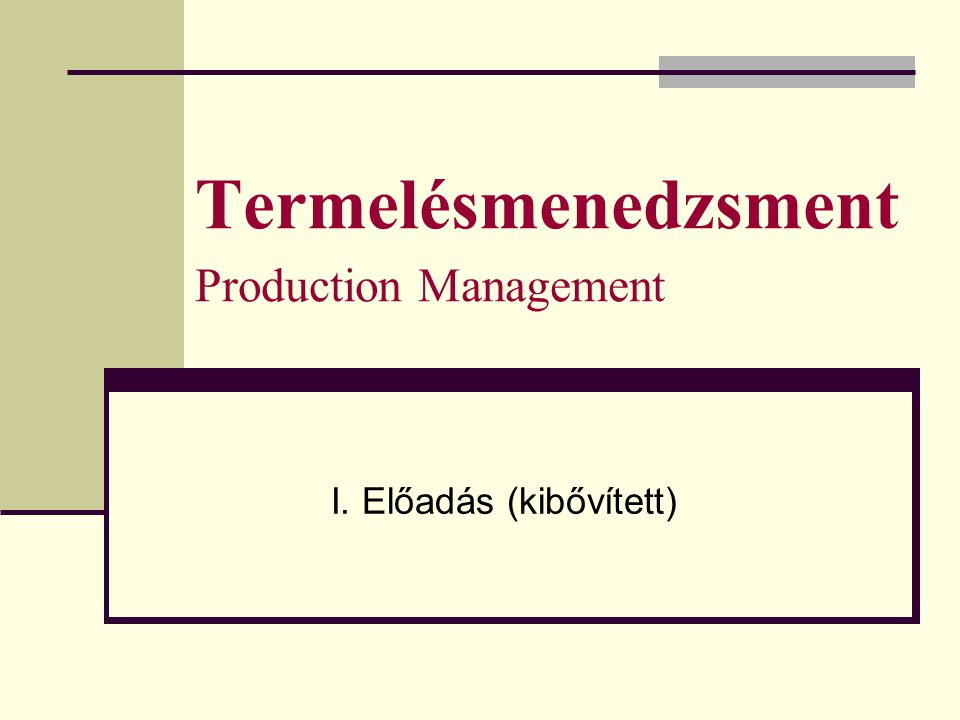 Termelésmenedzsment Production Management I. Előadás (kibővített)