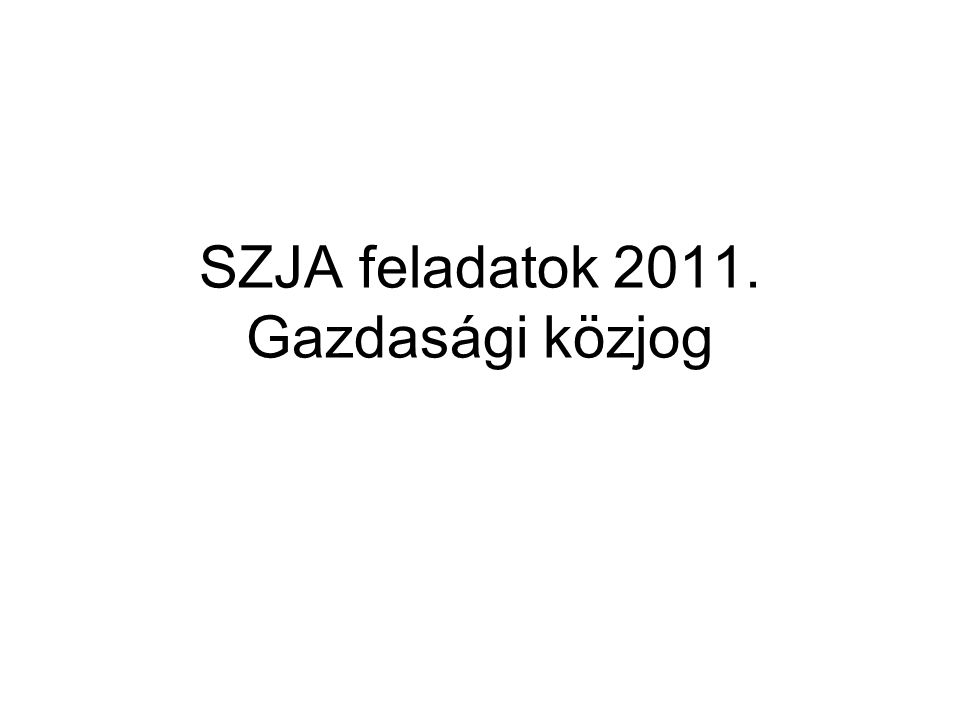 SZJA feladatok 2011. Gazdasági közjog