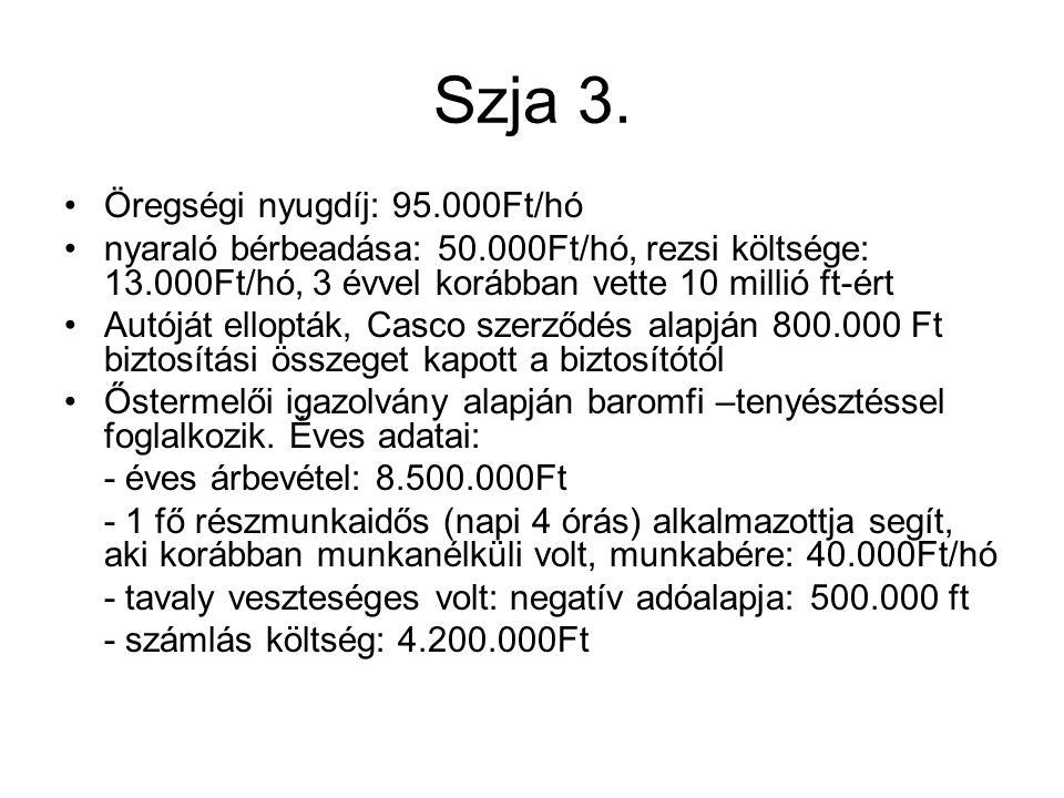 Szja 3. Öregségi nyugdíj: 95.000Ft/hó nyaraló bérbeadása: 50.000Ft/hó, rezsi költsége: 13.000Ft/hó, 3 évvel korábban vette 10 millió ft-ért Autóját el