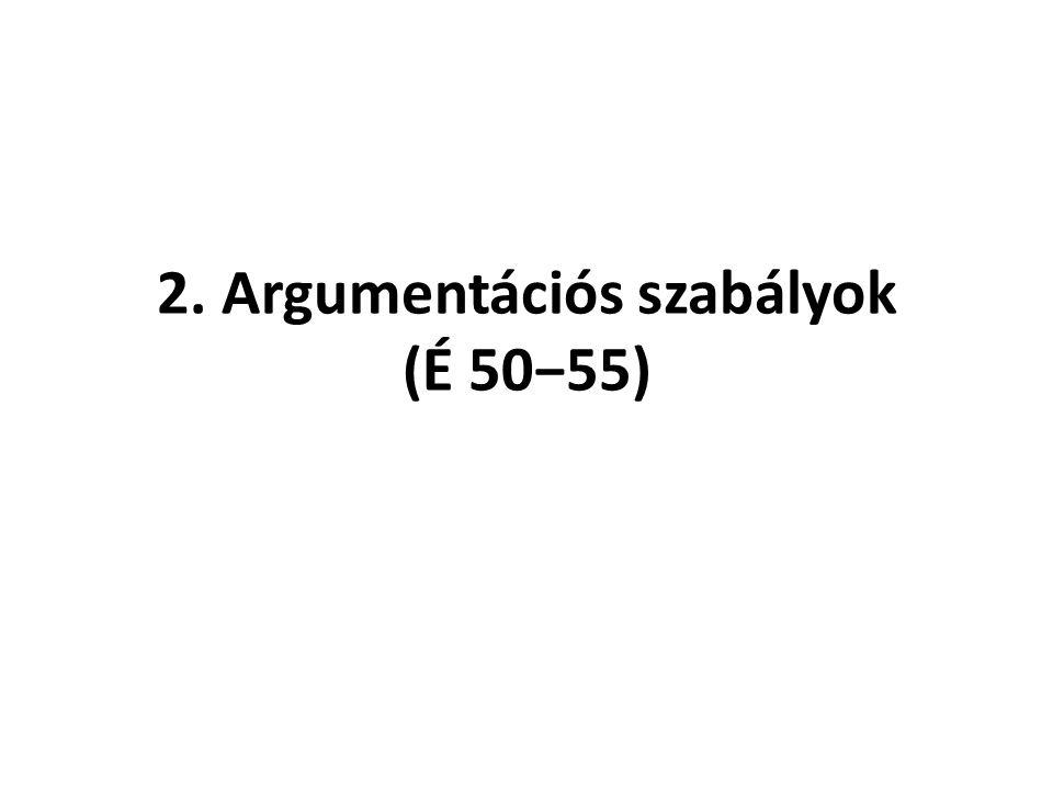 2. Argumentációs szabályok (É 50−55)