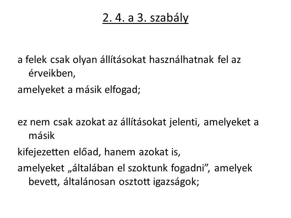 2. 4. a 3. szabály a felek csak olyan állításokat használhatnak fel az érveikben, amelyeket a másik elfogad; ez nem csak azokat az állításokat jelenti