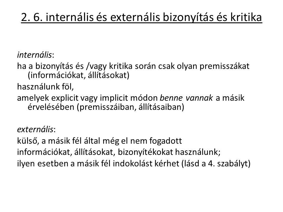 2. 6. internális és externális bizonyítás és kritika internális: ha a bizonyítás és /vagy kritika során csak olyan premisszákat (információkat, állítá