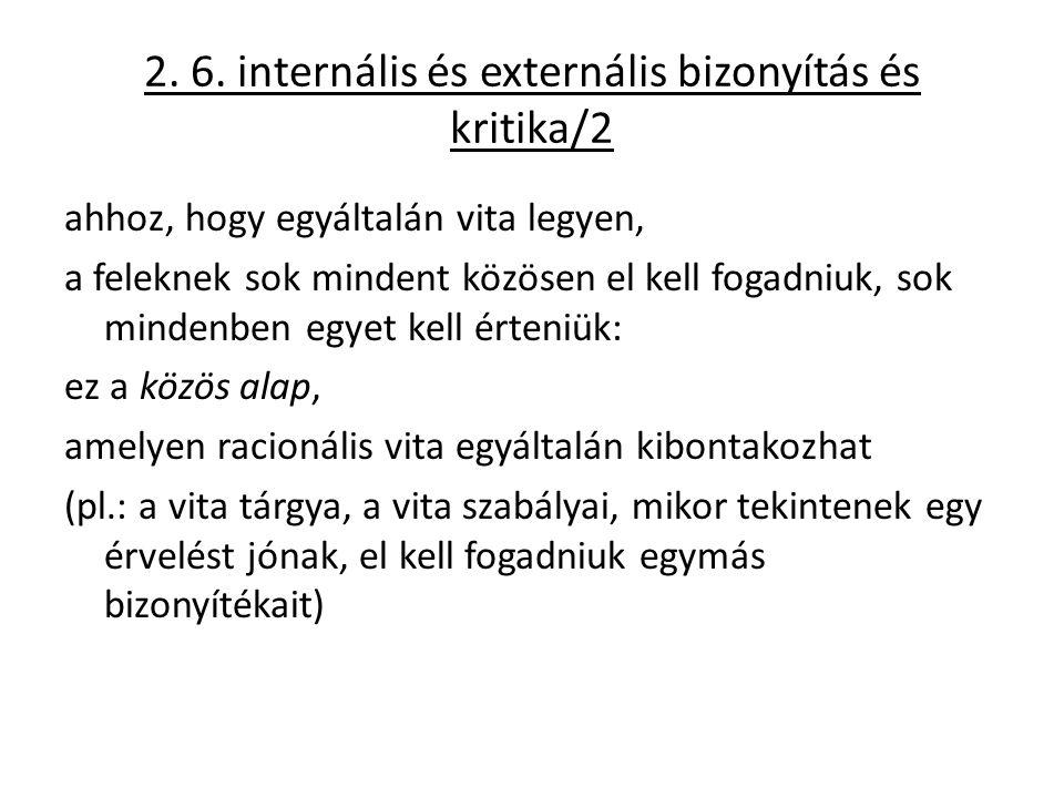 2. 6. internális és externális bizonyítás és kritika/2 ahhoz, hogy egyáltalán vita legyen, a feleknek sok mindent közösen el kell fogadniuk, sok minde
