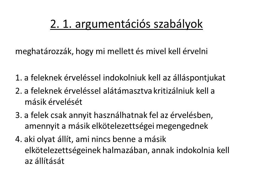 2. 1. argumentációs szabályok meghatározzák, hogy mi mellett és mivel kell érvelni 1.