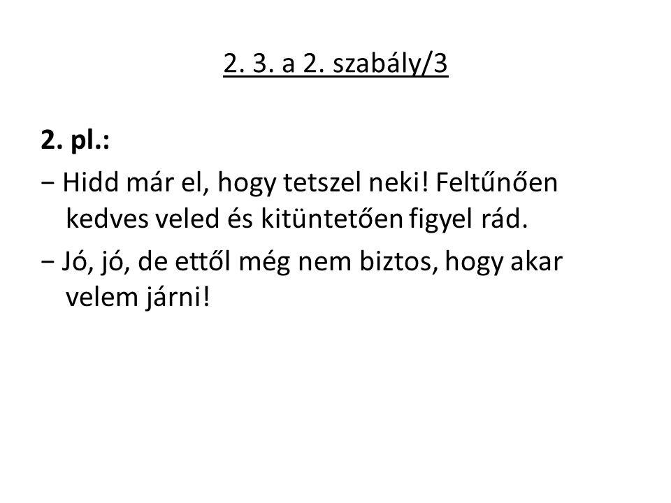 2. 3. a 2. szabály/3 2. pl.: − Hidd már el, hogy tetszel neki.