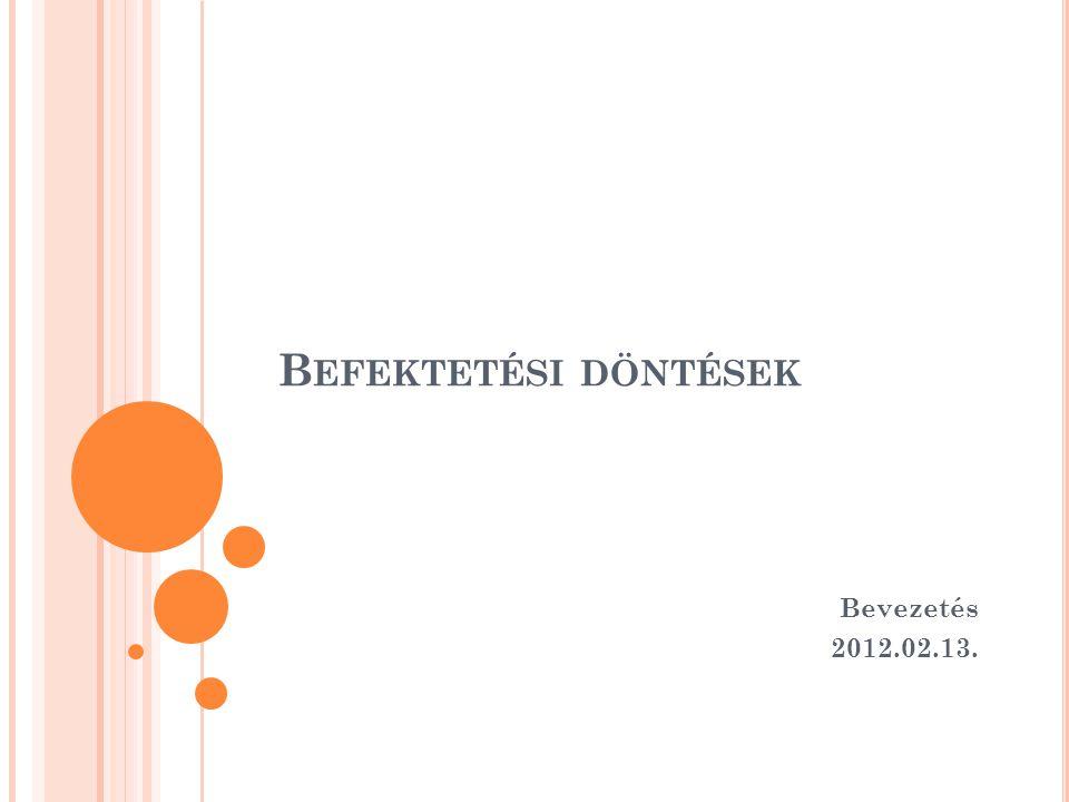 B EFEKTETÉSI DÖNTÉSEK Bevezetés 2012.02.13.