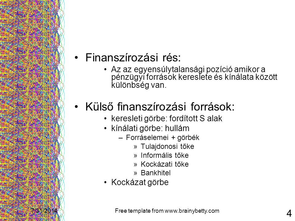7/31/2014Free template from www.brainybetty.com 15 Közvetett támogatás formái Felfelé irányuló ösztönzés  Megtérülés javítása  Állami haszon korlátozása Lefelé irányuló védelem  Garanciális, és kezességi programok  Probléma: megváltozik a kockázattűrő képesség, cél nem a haszonmaximalizálás lesz Hozzájárulás a működési költségekhez