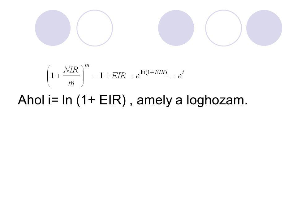 Ahol i= ln (1+ EIR), amely a loghozam.