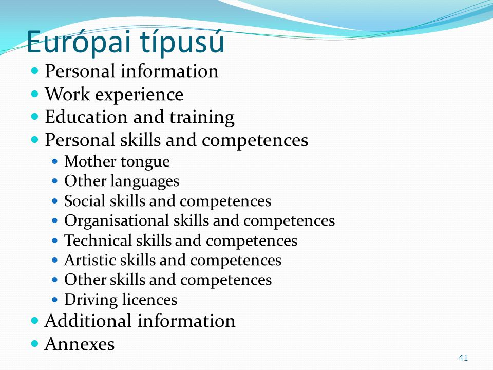 Európai típusú Personal information Work experience Education and training Personal skills and competences Mother tongue Other languages Social skills