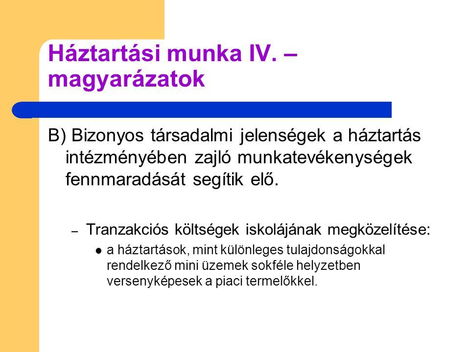 B) Bizonyos társadalmi jelenségek a háztartás intézményében zajló munkatevékenységek fennmaradását segítik elő.