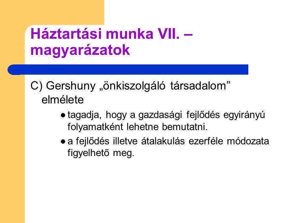 """C) Gershuny """"önkiszolgáló társadalom elmélete tagadja, hogy a gazdasági fejlődés egyirányú folyamatként lehetne bemutatni."""