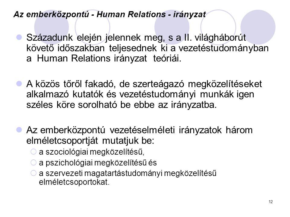12 Az emberközpontú - Human Relations - irányzat Századunk elején jelennek meg, s a II. világháborút követő időszakban teljesednek ki a vezetéstudomán